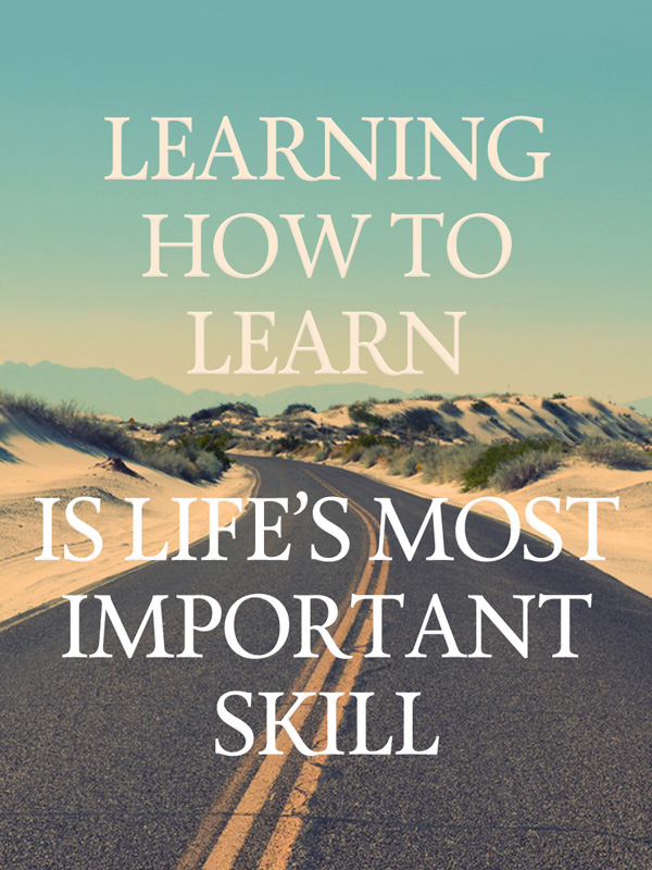 Learning how to learn is life's most important skill