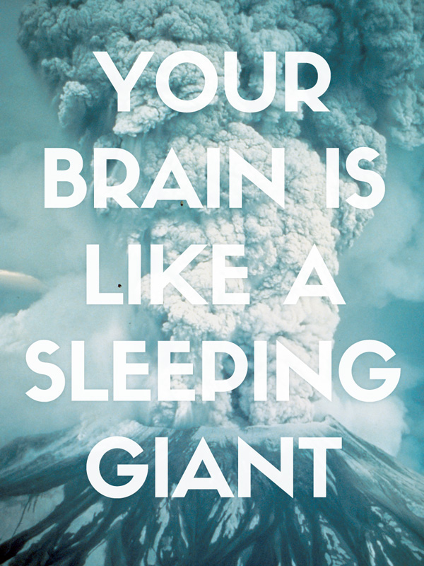 Your brain is like a sleeping giant.